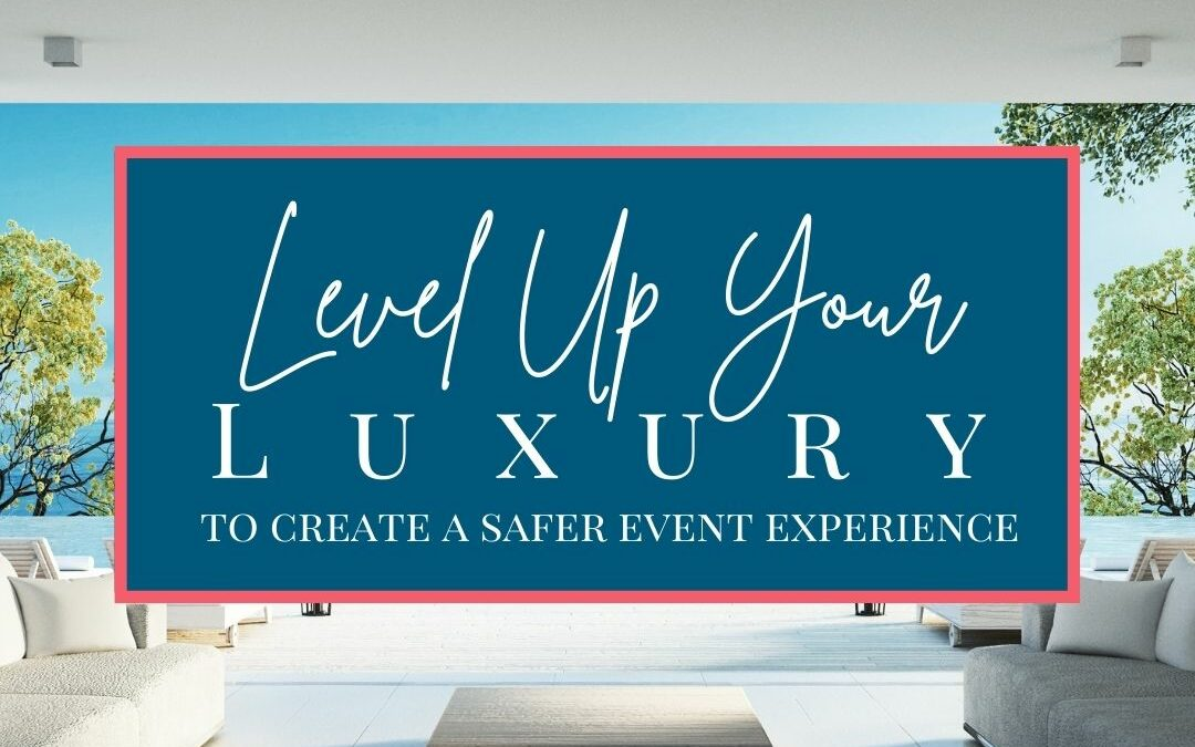 Level Up Your Luxury to Create a Safer Event Experience
