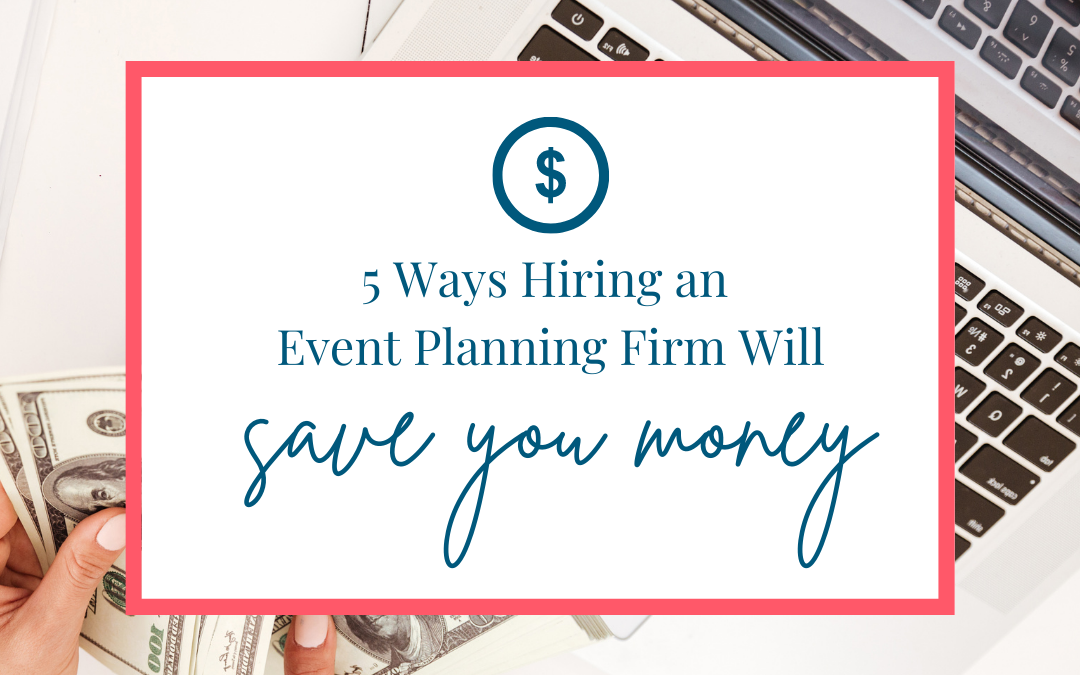 5 Ways Hiring an Event Planning Firm Will Save You Money